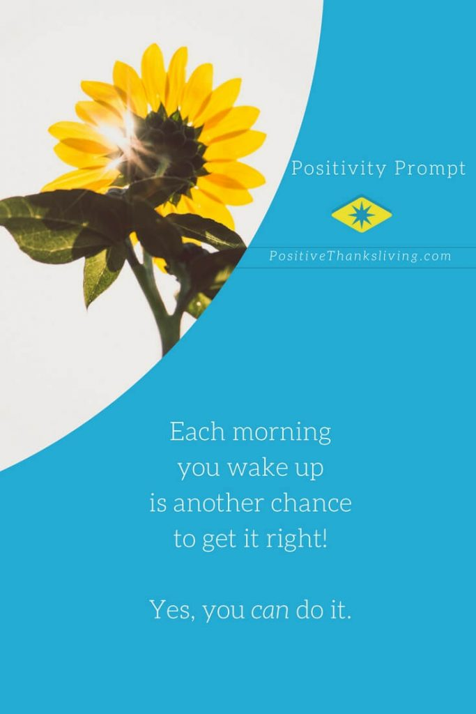 Each morning you wake up is another chance to get it right - positive thanksliving