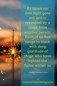 Say thank you to the person who lit your flame - At times our own light goes out and is rekindled by a spark from another person. Each of us has cause to think with deep gratitude of those who have lighted the flame within us. #gratitude #thankfulness #positivity #creativity