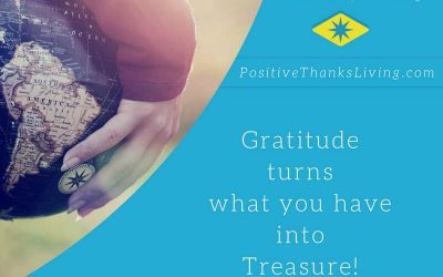 Gratitude turns what you have into a treasure.