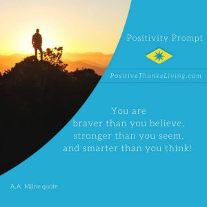 You are braver, strong and smarter than you think - talk well of yourself... to yourself!