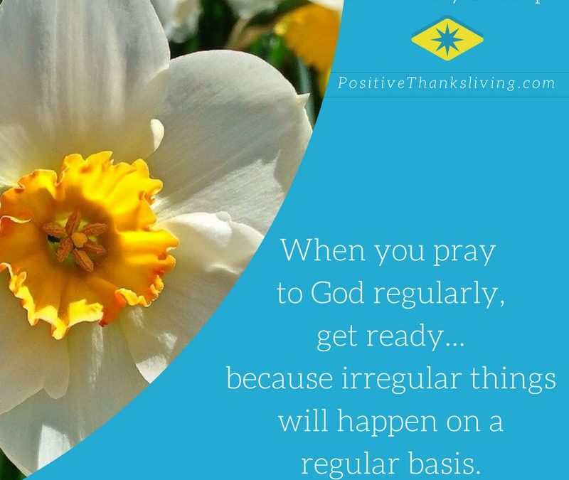 Pray Regularly – Irregular things will happen!