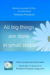 All big things are done in small steps10 of 10 things to remind yourself to overcome analysis paralysis
