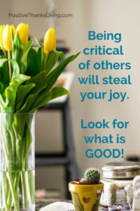 Being critical of others will steal your joy. Look for what is GOOD - #positivethanksliving #bekind #kindnesswins