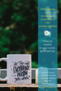 Other people feel encouraged when they're with positive people
