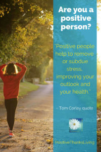 Are you a positive person? Positive people help to remove or subdue stress,improving your outlook and your health.