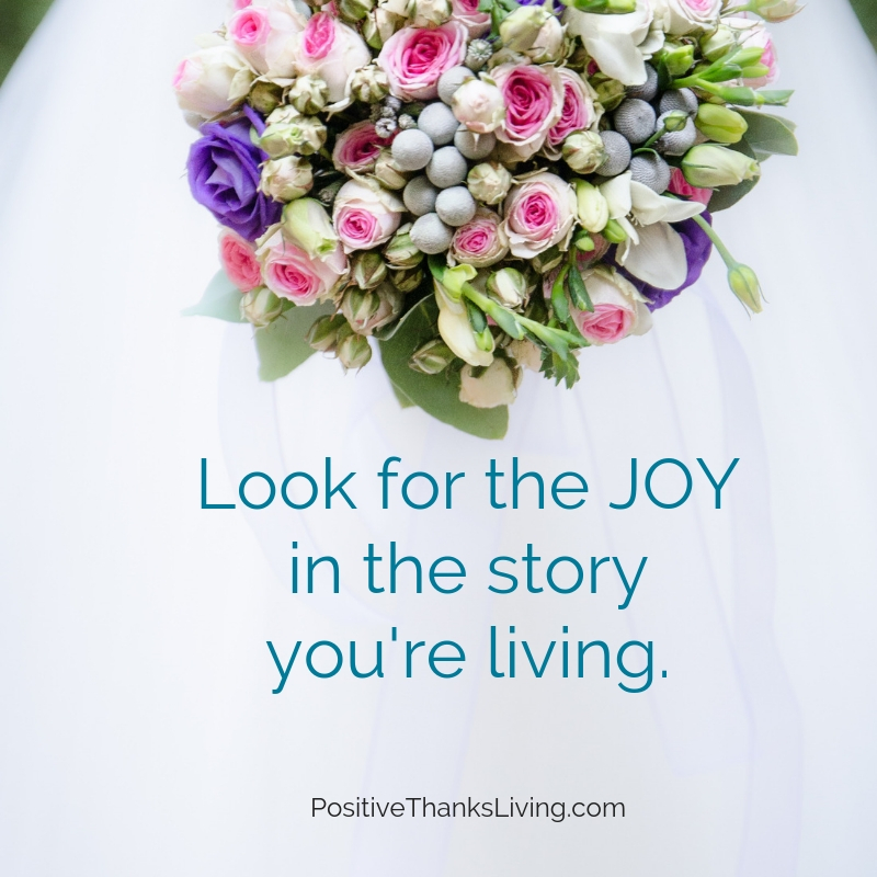 Be thankful for now - Look for the JOY in the story you're living.