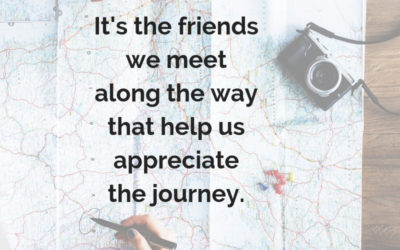 Good friends help us appreciate the journey.