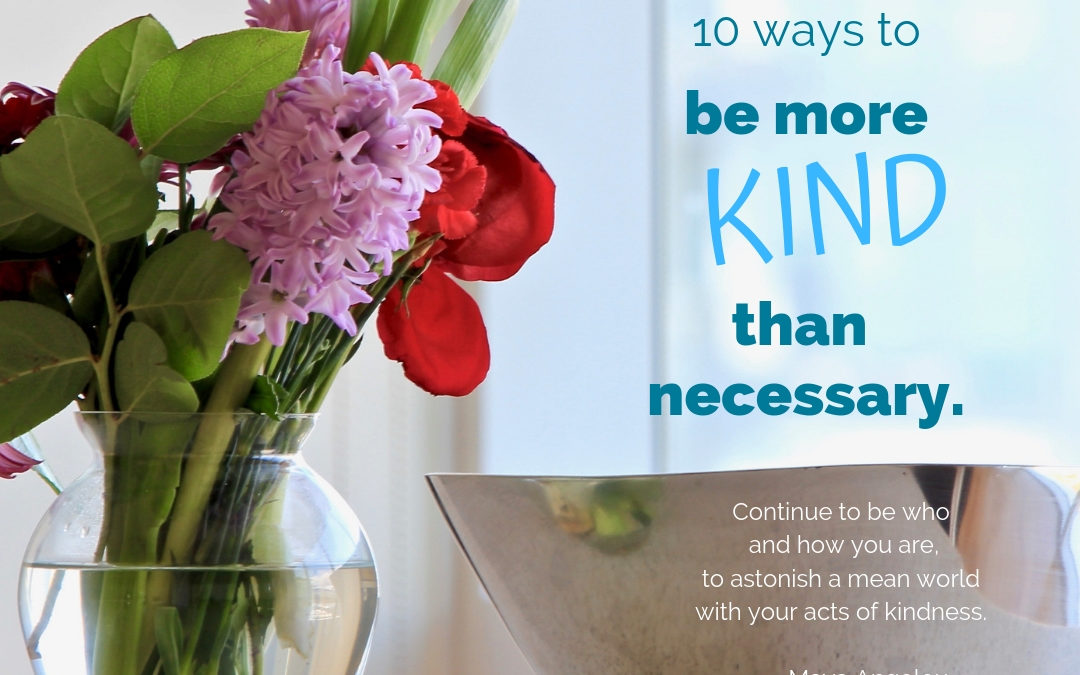 Be more kind than necessary.