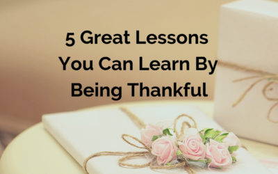 5 Great Lessons You Can Learn By Being Thankful