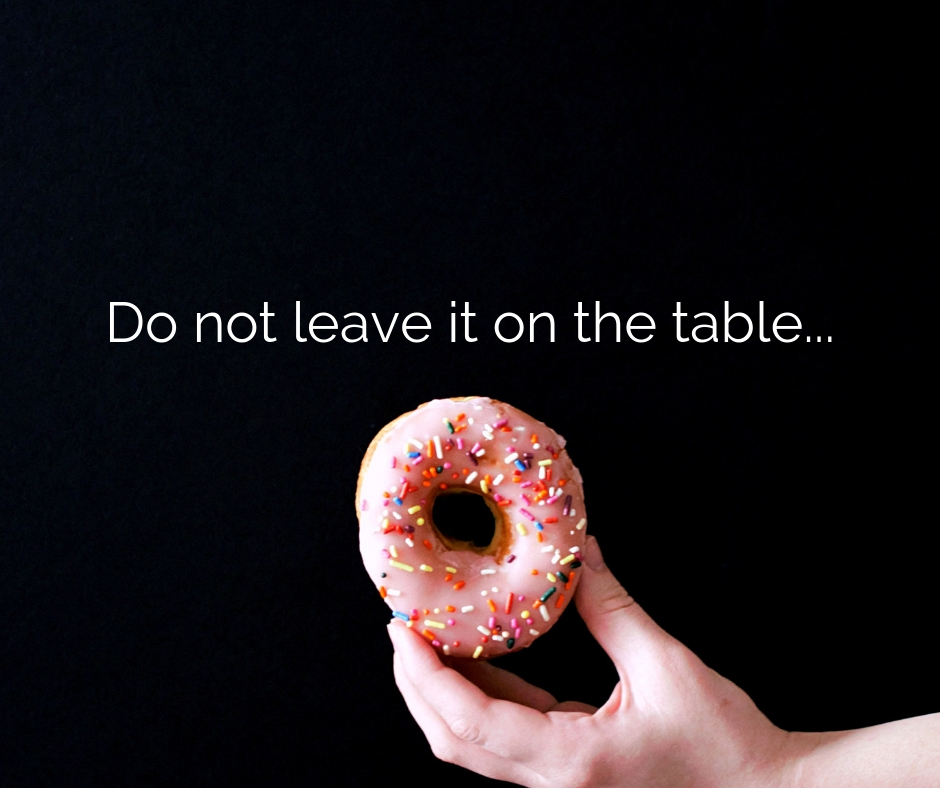 Do not leave it on the table - Joy. A good feeling in the soul.